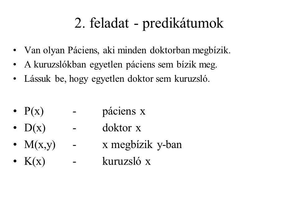 2. feladat - predikátumok Van olyan Páciens, aki minden doktorban megbízik. A kuruzslókban egyetlen páciens sem bízik meg. Lássuk be, hogy egyetlen do