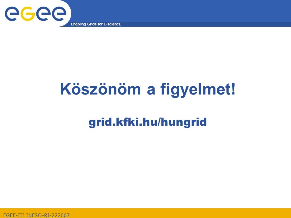 Enabling Grids for E-sciencE EGEE-III INFSO-RI-222667 Köszönöm a figyelmet! grid.kfki.hu/hungrid
