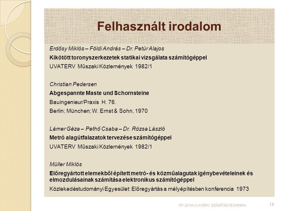 Felhasznált irodalom Erdősy Miklós – Földi András – Dr. Petúr Alajos Kikötött toronyszerkezetek statikai vizsgálata számítógéppel UVATERV Műszaki Közl