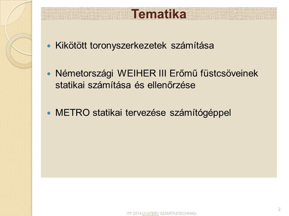 Tematika Kikötött toronyszerkezetek számítása Németországi WEIHER III Erőmű füstcsöveinek statikai számítása és ellenőrzése METRO statikai tervezése s
