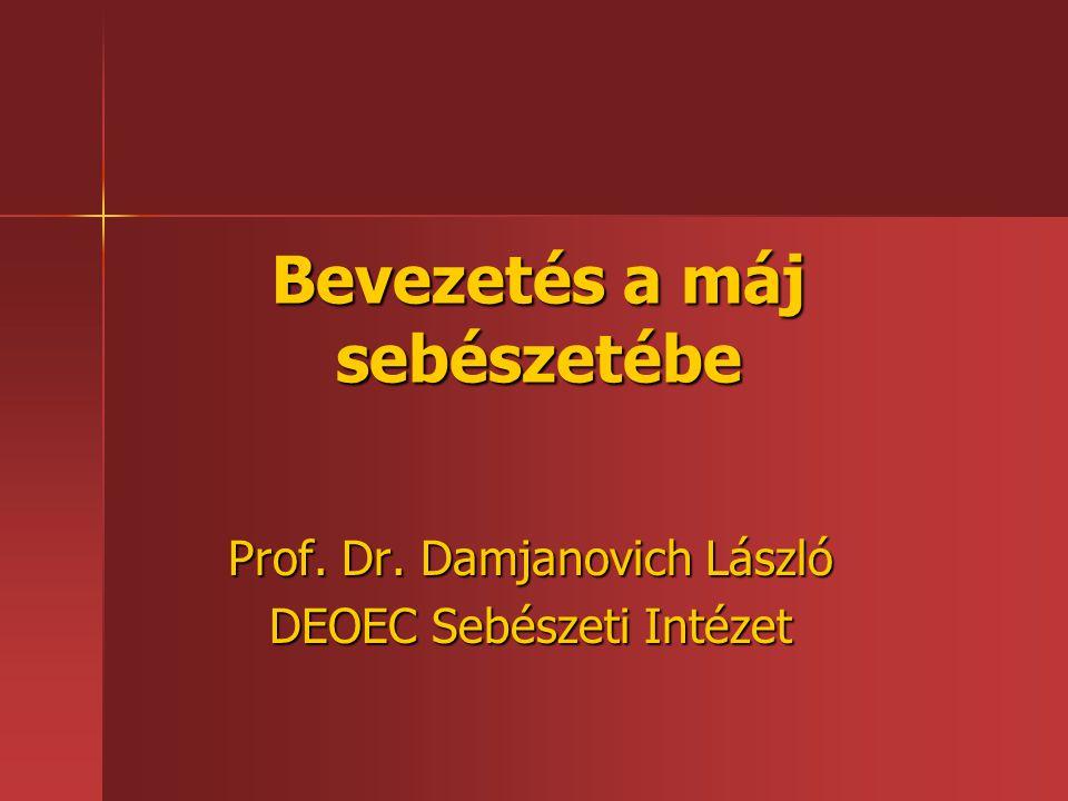 Bevezetés a máj sebészetébe Prof. Dr. Damjanovich László DEOEC Sebészeti Intézet