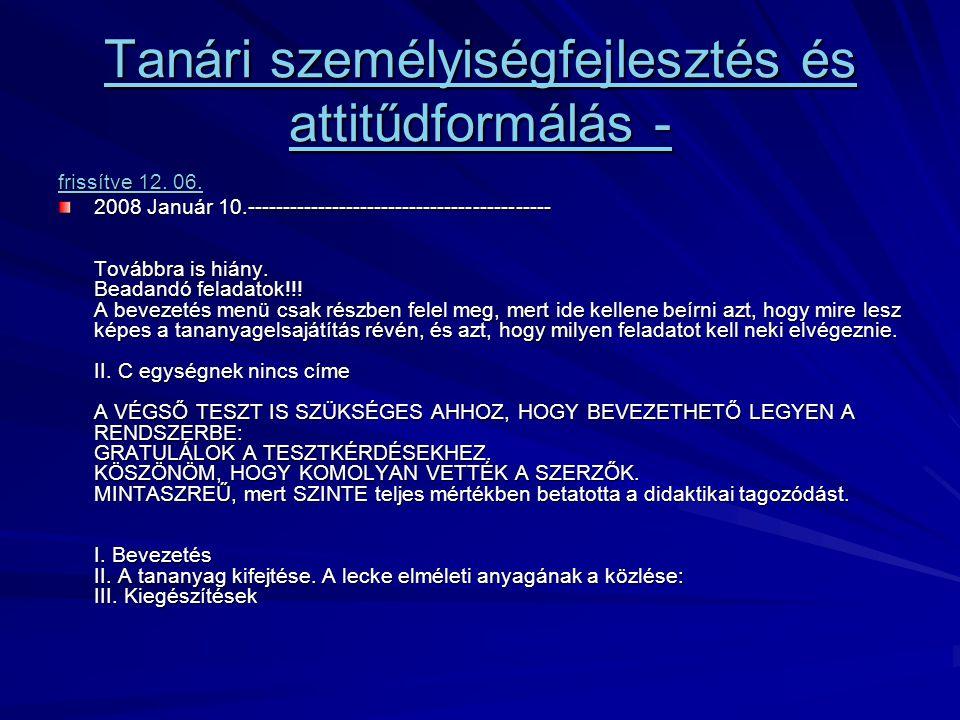 Tanári személyiségfejlesztés és attitűdformálás - Tanári személyiségfejlesztés és attitűdformálás - frissítve 12. 06. frissítve 12. 06. 2008 Január 10