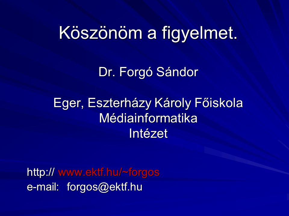 Köszönöm a figyelmet. Dr. Forgó Sándor Eger, Eszterházy Károly Főiskola Médiainformatika Intézet http:// www.ektf.hu/~forgos e-mail: forgos@ektf.hu