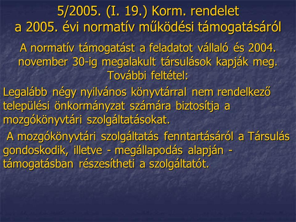 5/2005. (I. 19.) Korm. rendelet a 2005. évi normatív működési támogatásáról A normatív támogatást a feladatot vállaló és 2004. november 30-ig megalaku