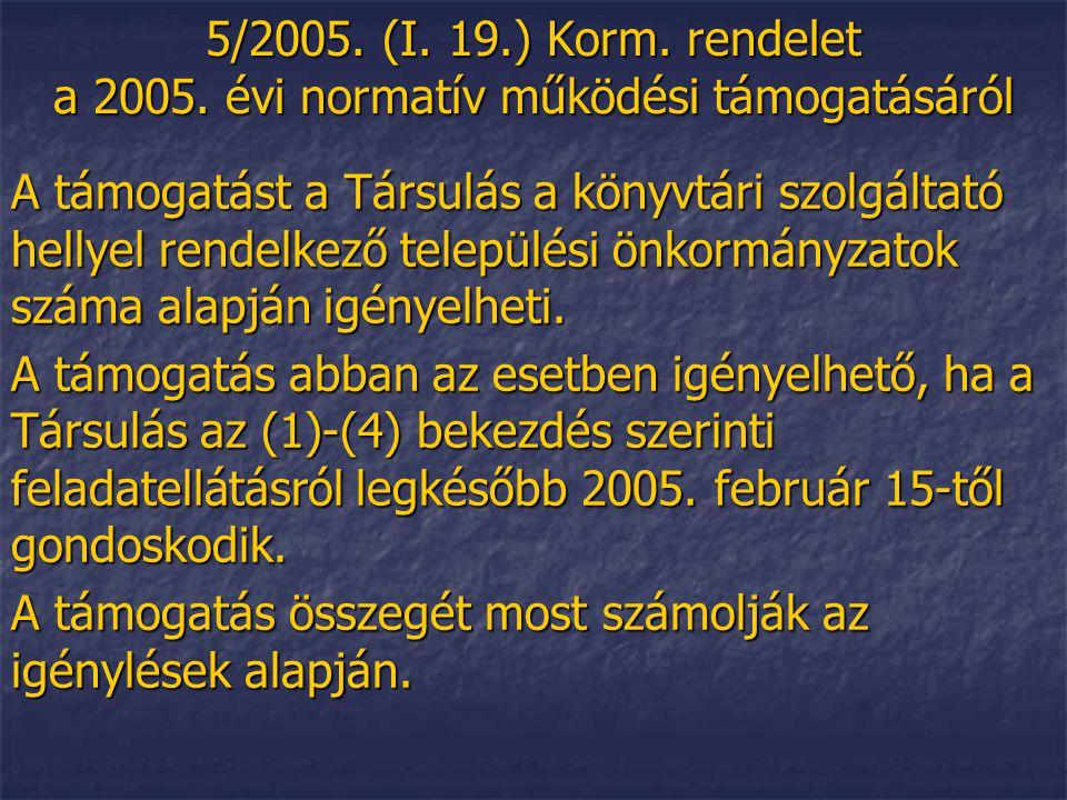 5/2005. (I. 19.) Korm. rendelet a 2005. évi normatív működési támogatásáról A támogatást a Társulás a könyvtári szolgáltató hellyel rendelkező települ