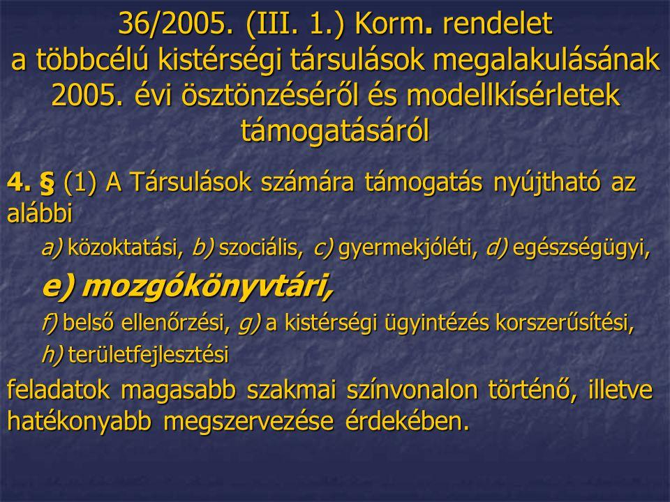 36/2005. (III. 1.) Korm. rendelet a többcélú kistérségi társulások megalakulásának 2005. évi ösztönzéséről és modellkísérletek támogatásáról 4. § (1)