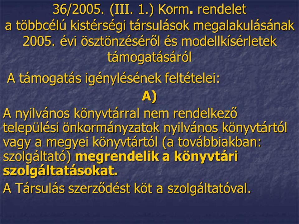 36/2005. (III. 1.) Korm. rendelet a többcélú kistérségi társulások megalakulásának 2005. évi ösztönzéséről és modellkísérletek támogatásáról A támogat