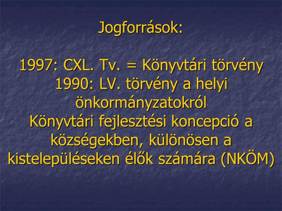Jogforrások: 1997: CXL. Tv. = Könyvtári törvény 1990: LV. törvény a helyi önkormányzatokról Könyvtári fejlesztési koncepció a községekben, különösen a