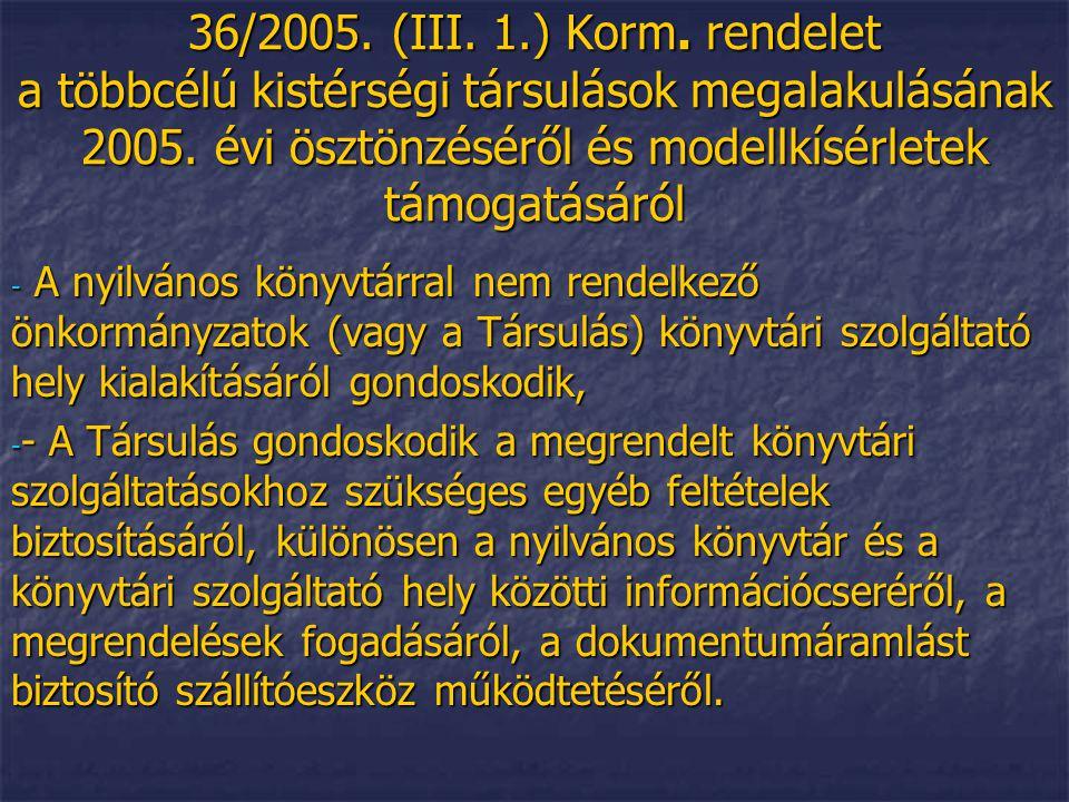 36/2005. (III. 1.) Korm. rendelet a többcélú kistérségi társulások megalakulásának 2005. évi ösztönzéséről és modellkísérletek támogatásáról - A nyilv