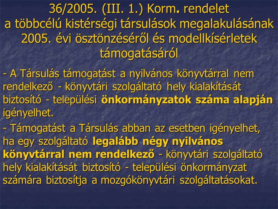 36/2005. (III. 1.) Korm. rendelet a többcélú kistérségi társulások megalakulásának 2005. évi ösztönzéséről és modellkísérletek támogatásáról - A Társu