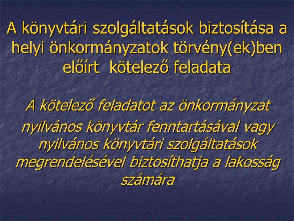 A könyvtári szolgáltatások biztosítása a helyi önkormányzatok törvény(ek)ben előírt kötelező feladata A kötelező feladatot az önkormányzat nyilvános k