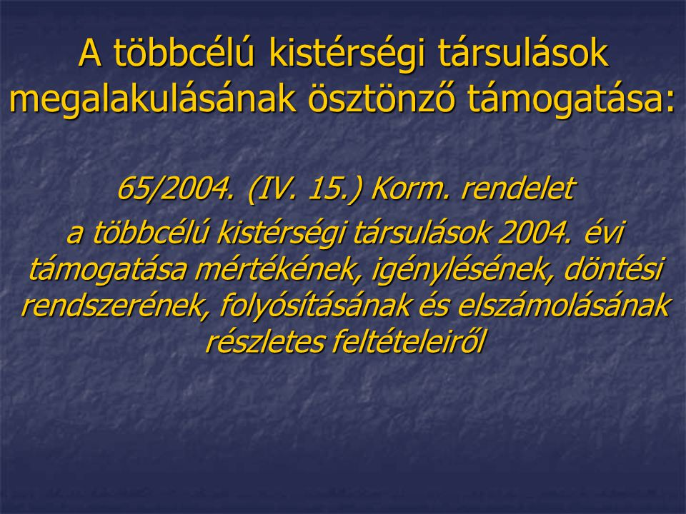 A többcélú kistérségi társulások megalakulásának ösztönző támogatása: 65/2004. (IV. 15.) Korm. rendelet a többcélú kistérségi társulások 2004. évi tám