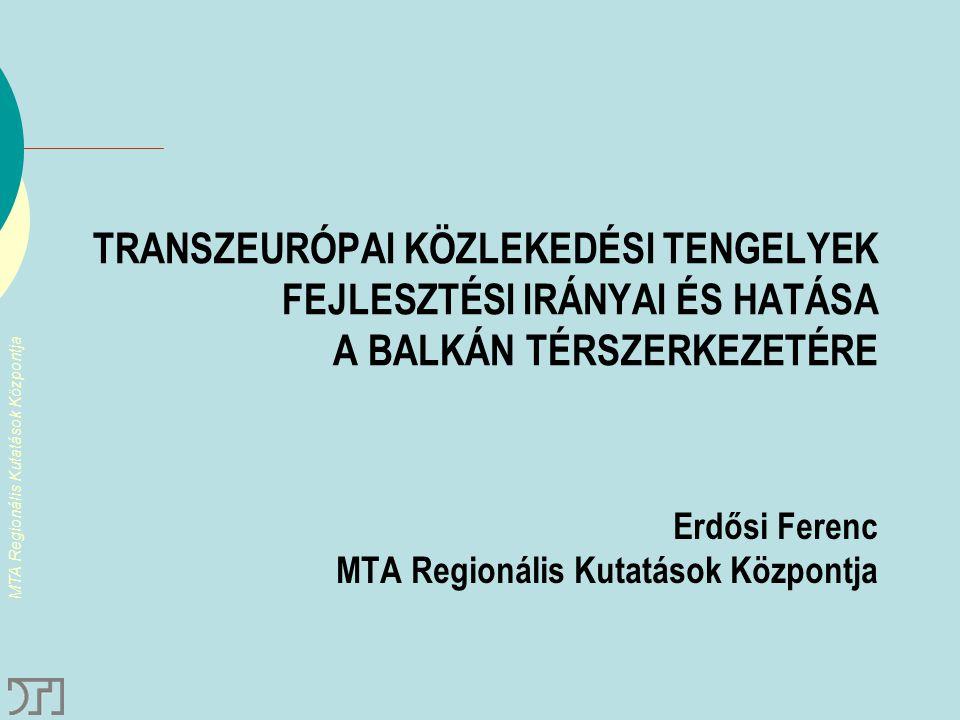 MTA Regionális Kutatások Központja A hálózatban rejlő stratégiai alternatívák A)Békés időkben ÉNy–DK É–D tranzit a Közép- és Észak- Balkánon át Anakronisztikus nagysebességű vasút Görögországban