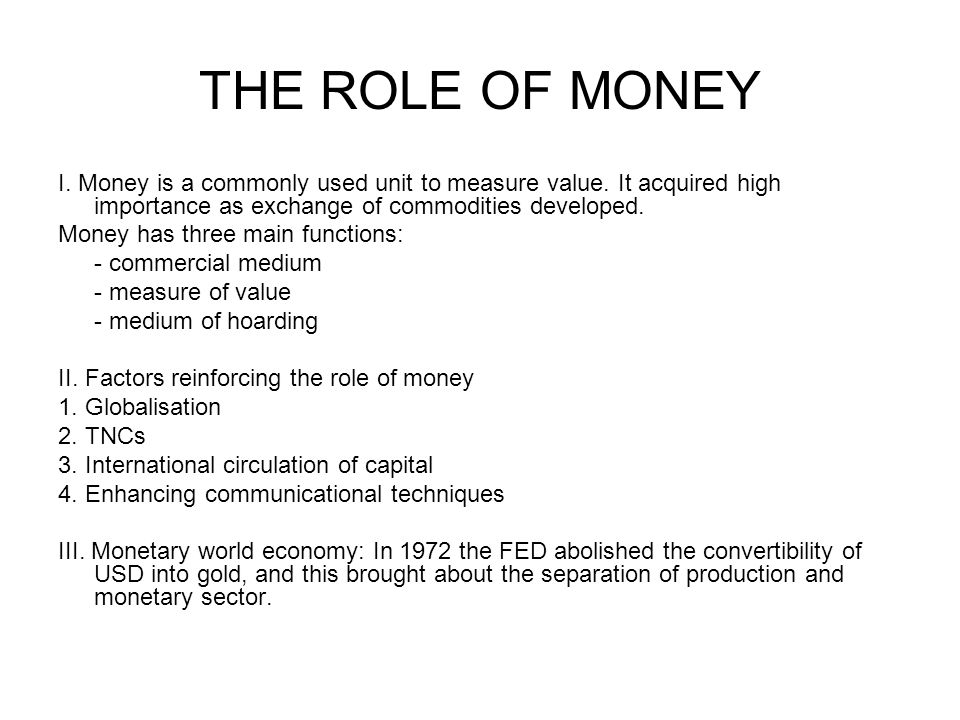 THE ROLE OF MONEY I. Money is a commonly used unit to measure value.