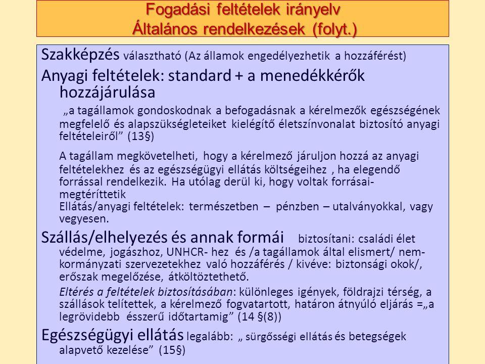 Fogadási feltételek irányelv Általános rendelkezések (folyt.) Szakképzés választható (Az államok engedélyezhetik a hozzáférést) Anyagi feltételek: sta