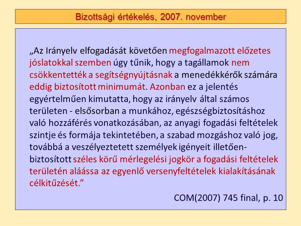 """Bizottsági értékelés, 2007. november """"Az Irányelv elfogadását követően megfogalmazott előzetes jóslatokkal szemben úgy tűnik, hogy a tagállamok nem cs"""