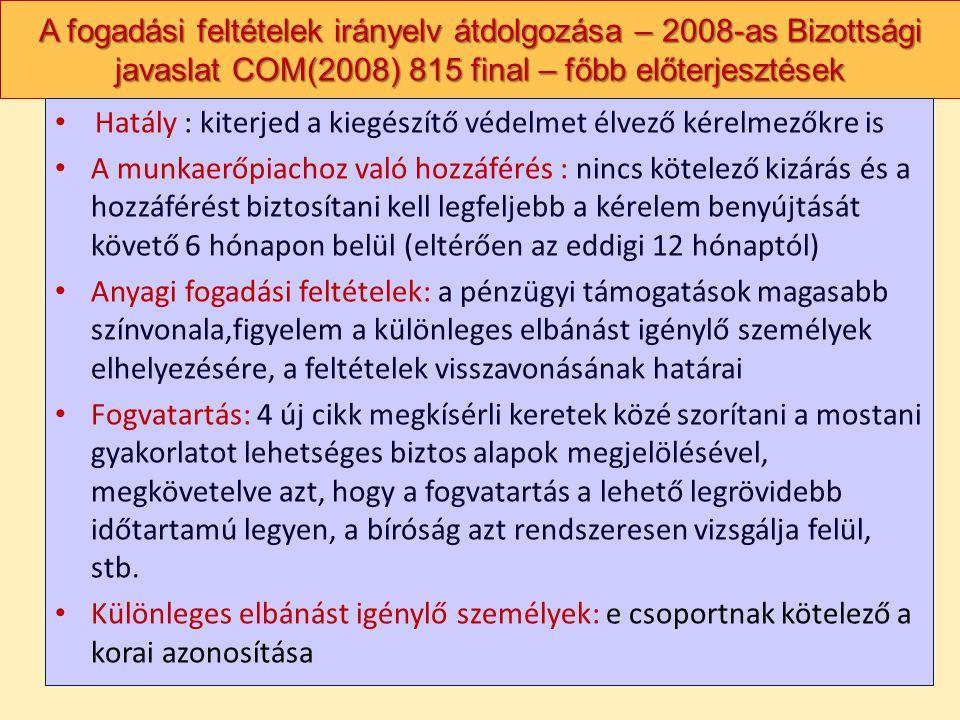 A fogadási feltételek irányelv átdolgozása – 2008-as Bizottsági javaslat COM(2008) 815 final – főbb előterjesztések Hatály : kiterjed a kiegészítő véd