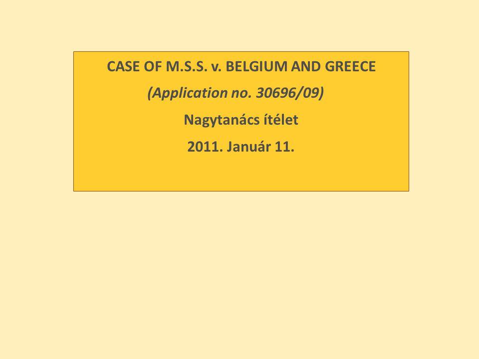 CASE OF M.S.S. v. BELGIUM AND GREECE (Application no. 30696/09) Nagytanács ítélet 2011. Január 11.