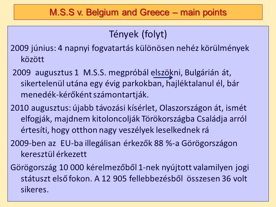 Tények (folyt) 2009 június: 4 napnyi fogvatartás különösen nehéz körülmények között 2009 augusztus 1 M.S.S. megpróbál elszökni, Bulgárián át, sikertel