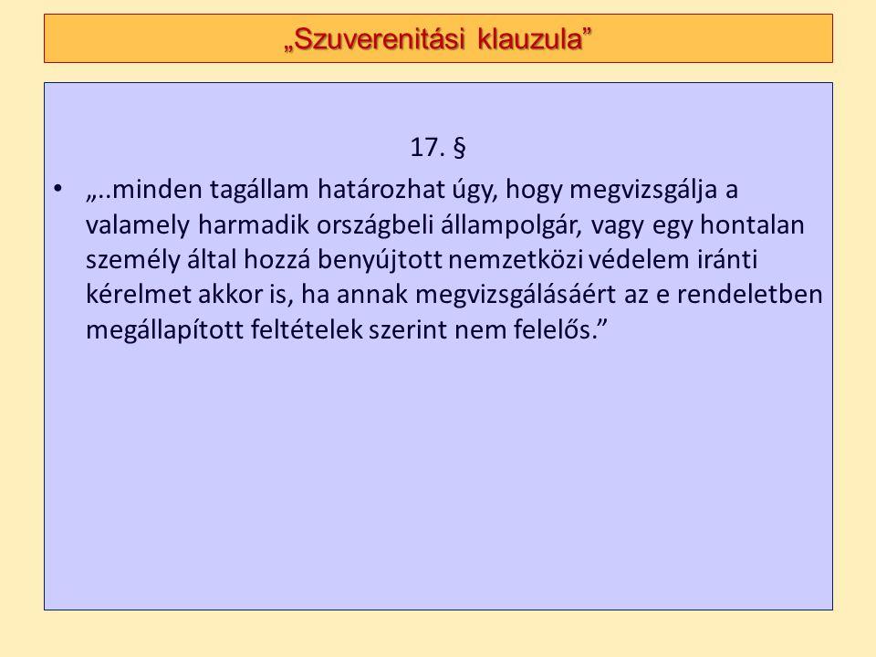 """17. § """"..minden tagállam határozhat úgy, hogy megvizsgálja a valamely harmadik országbeli állampolgár, vagy egy hontalan személy által hozzá benyújtot"""