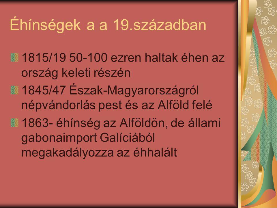 Éhínségek a a 19.században 1815/19 50-100 ezren haltak éhen az ország keleti részén 1845/47 Észak-Magyarországról népvándorlás pest és az Alföld felé