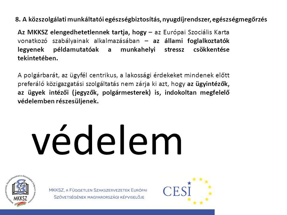8. A közszolgálati munkáltatói egészségbiztosítás, nyugdíjrendszer, egészségmegőrzés Az MKKSZ elengedhetetlennek tartja, hogy – az Európai Szociális K