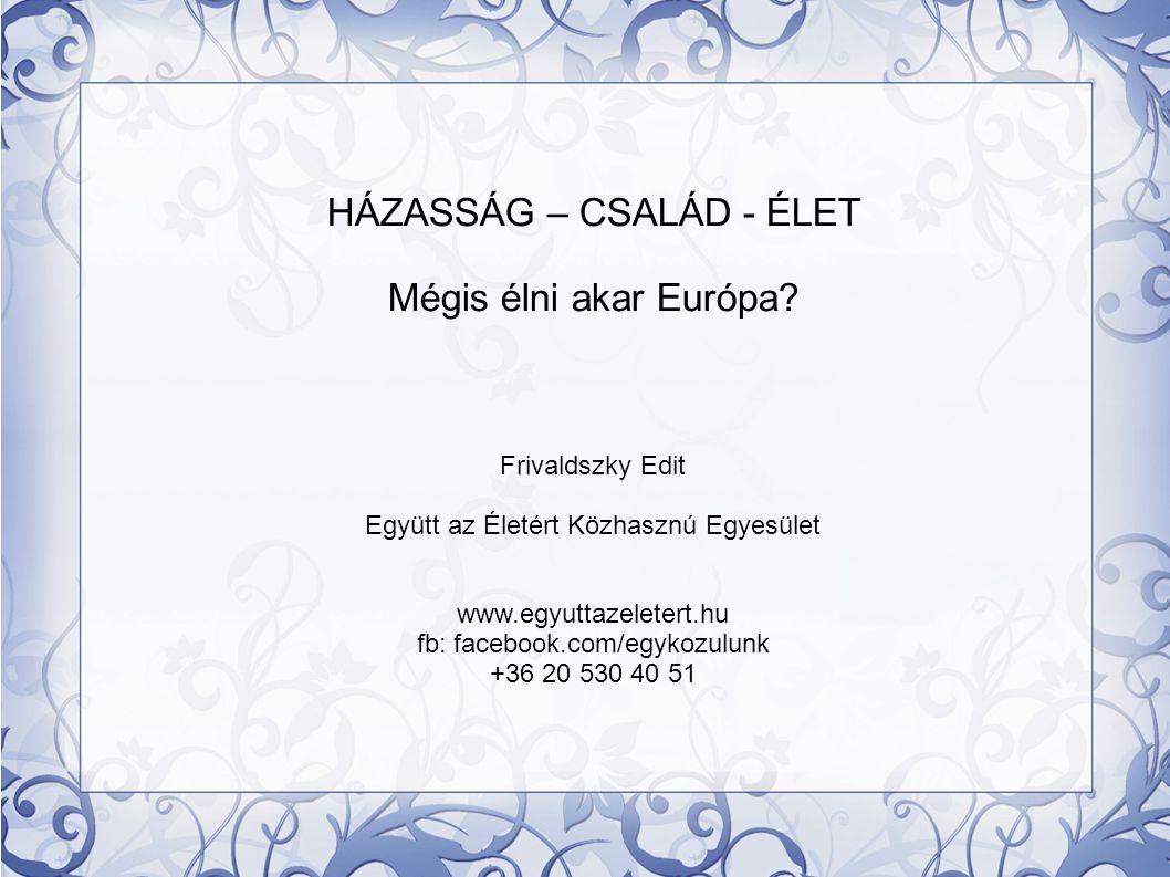 HÁZASSÁG – CSALÁD - ÉLET Mégis élni akar Európa.
