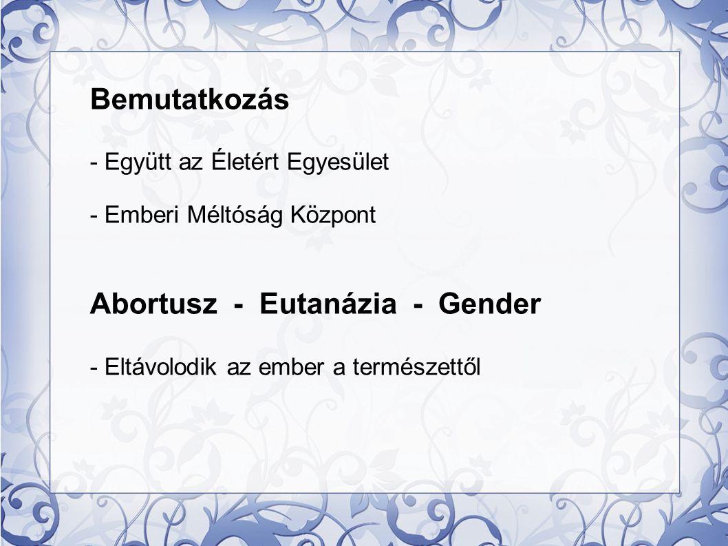 Bemutatkozás - Együtt az Életért Egyesület - Emberi Méltóság Központ Abortusz - Eutanázia - Gender - Eltávolodik az ember a természettől