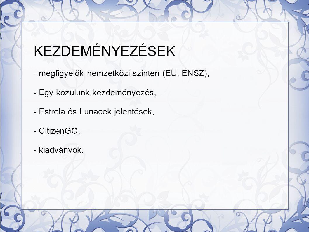 KEZDEMÉNYEZÉSEK - megfigyelők nemzetközi szinten (EU, ENSZ), - Egy közülünk kezdeményezés, - Estrela és Lunacek jelentések, - CitizenGO, - kiadványok.