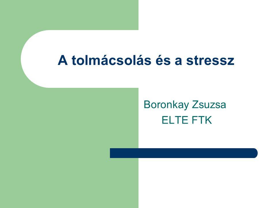 A tolmácsolás és a stressz Boronkay Zsuzsa ELTE FTK