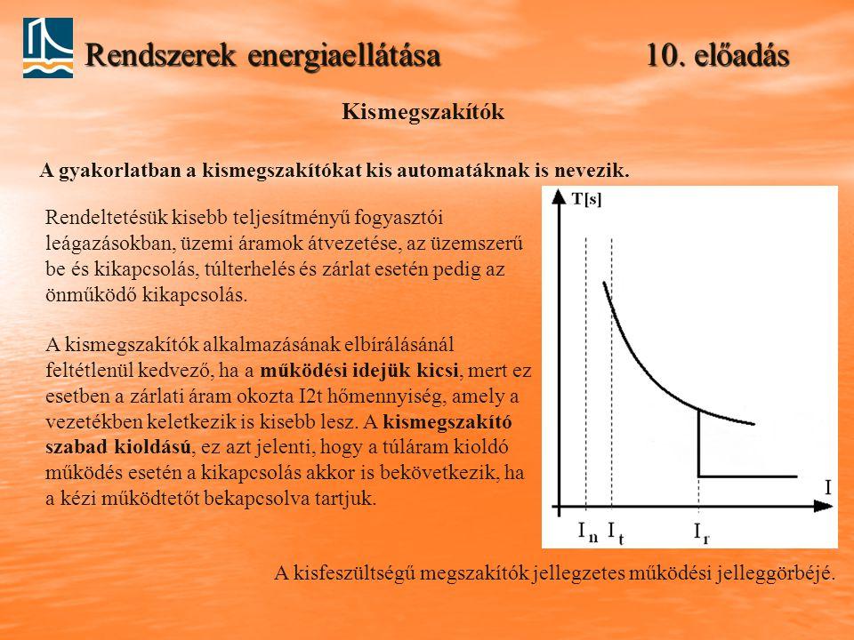 Rendszerek energiaellátása 10. előadás Kismegszakítók A gyakorlatban a kismegszakítókat kis automatáknak is nevezik. Rendeltetésük kisebb teljesítmény