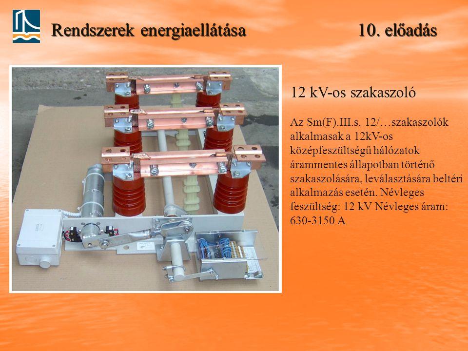 Rendszerek energiaellátása 10. előadás 12 kV-os szakaszoló Az Sm(F).III.s. 12/…szakaszolók alkalmasak a 12kV-os középfeszültségű hálózatok árammentes