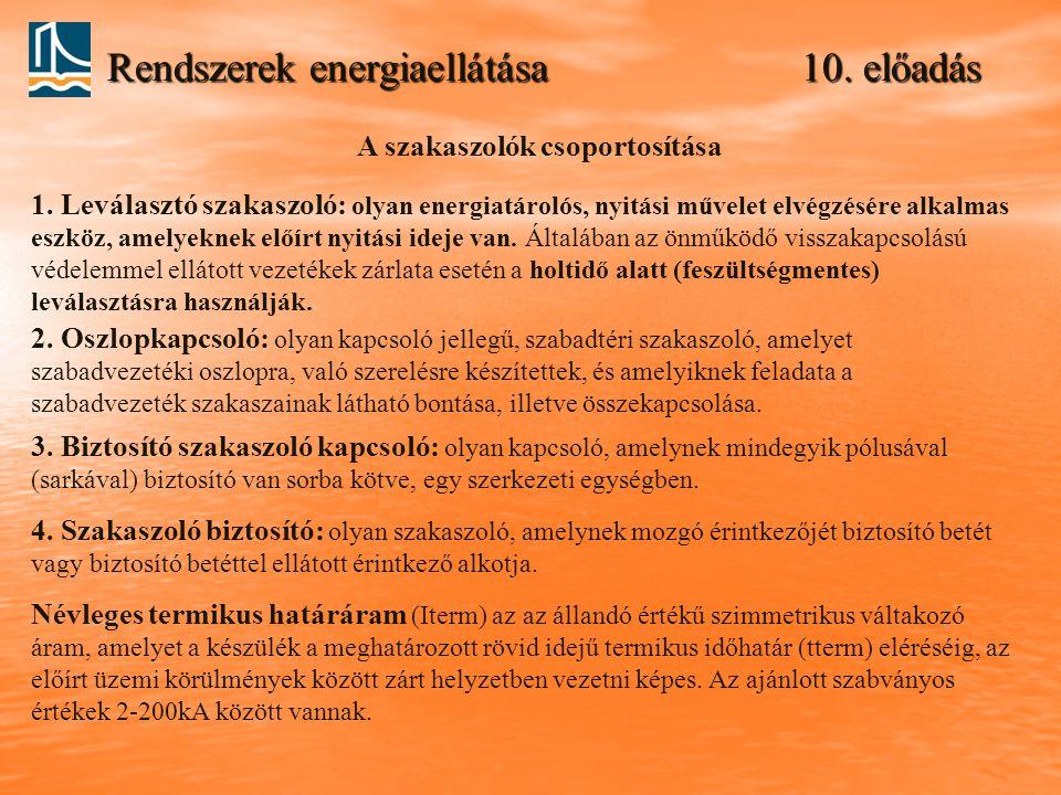 Rendszerek energiaellátása 10. előadás A szakaszolók csoportosítása 1. Leválasztó szakaszoló: olyan energiatárolós, nyitási művelet elvégzésére alkalm
