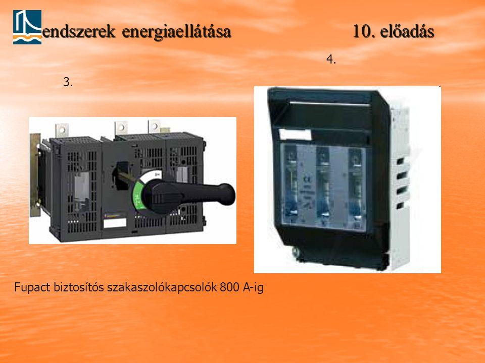 Rendszerek energiaellátása 10. előadás Fupact biztosítós szakaszolókapcsolók 800 A-ig 3. 4.