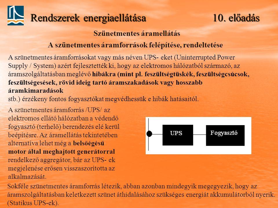Rendszerek energiaellátása 10. előadás Szünetmentes áramellátás A szünetmentes áramforrások felépítése, rendeltetése A szünetmentes áramforrásokat vag