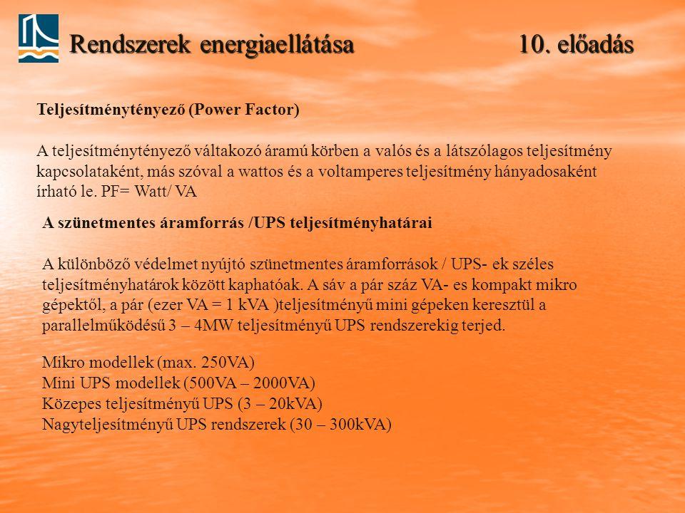Rendszerek energiaellátása 10. előadás Teljesítménytényező (Power Factor) A teljesítménytényező váltakozó áramú körben a valós és a látszólagos teljes
