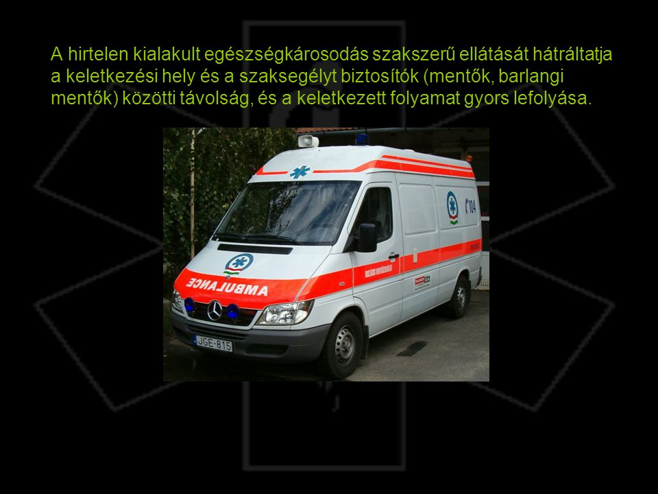 A mentők hívószáma az ország egész területén (minden vezetékes és mobil telefonról): 104 Hol történt.