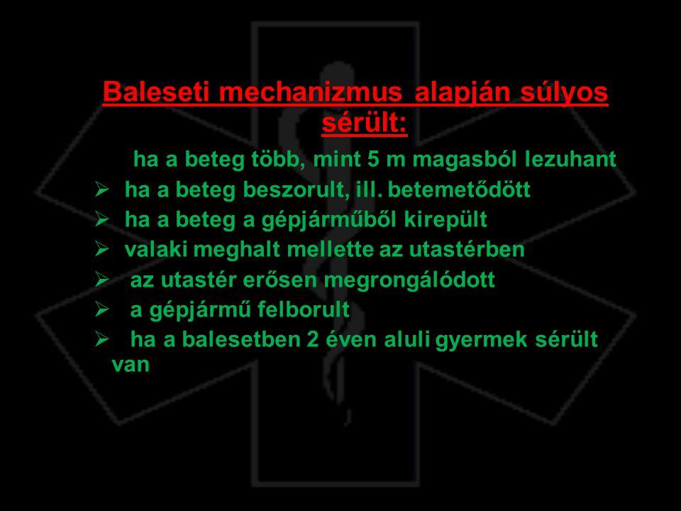 Baleseti mechanizmus alapján súlyos sérült:  ha a beteg több, mint 5 m magasból lezuhant  ha a beteg beszorult, ill. betemetődött  ha a beteg a gép