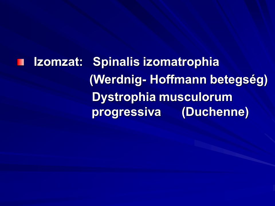 Izomzat: Spinalis izomatrophia Izomzat: Spinalis izomatrophia (Werdnig- Hoffmann betegség) (Werdnig- Hoffmann betegség) Dystrophia musculorum progress