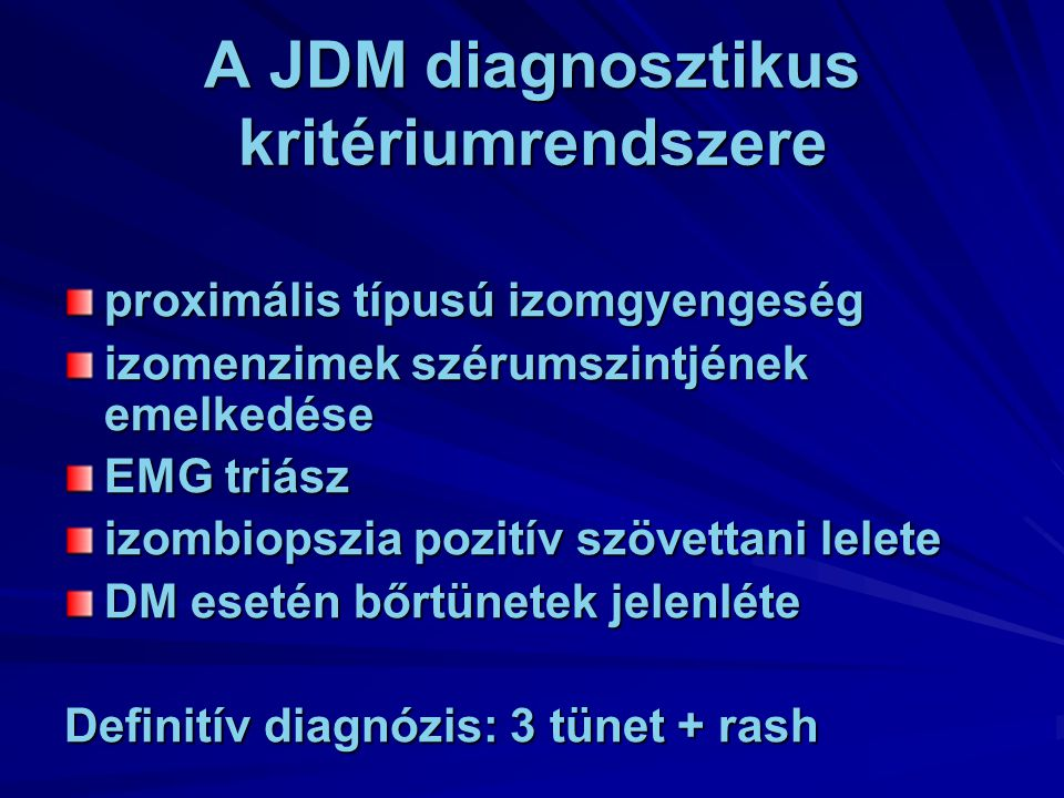 A JDM diagnosztikus kritériumrendszere proximális típusú izomgyengeség izomenzimek szérumszintjének emelkedése EMG triász izombiopszia pozitív szövett