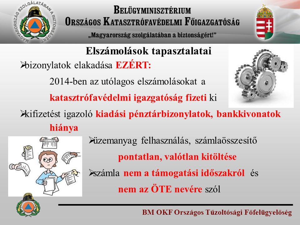 BM OKF Országos Tűzoltósági Főfelügyelőség Elszámolások tapasztalatai  bizonylatok elakadása EZÉRT: 2014-ben az utólagos elszámolásokat a katasztrófa