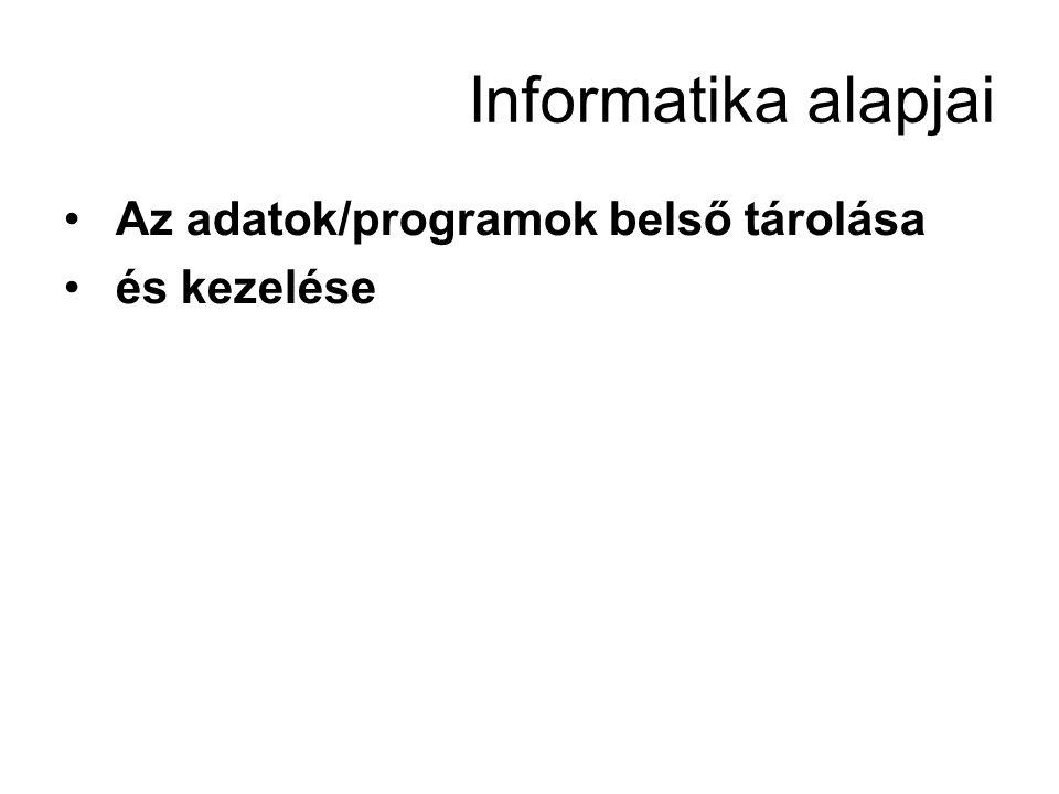 Informatika alapjai Az adatok/programok belső tárolása és kezelése