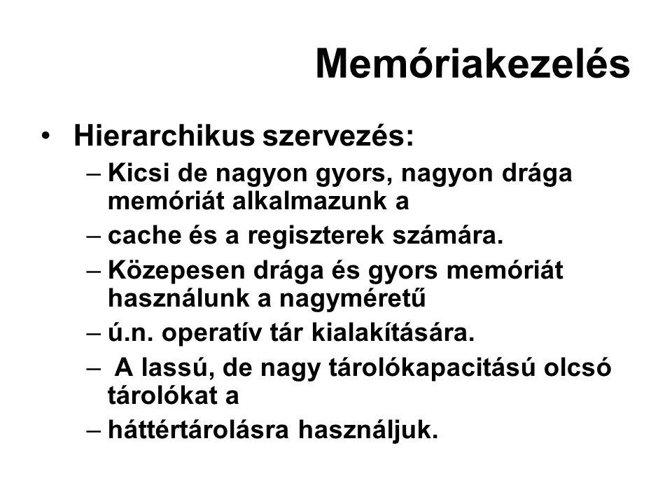 Memóriakezelés Hierarchikus szervezés: –Kicsi de nagyon gyors, nagyon drága memóriát alkalmazunk a –cache és a regiszterek számára.