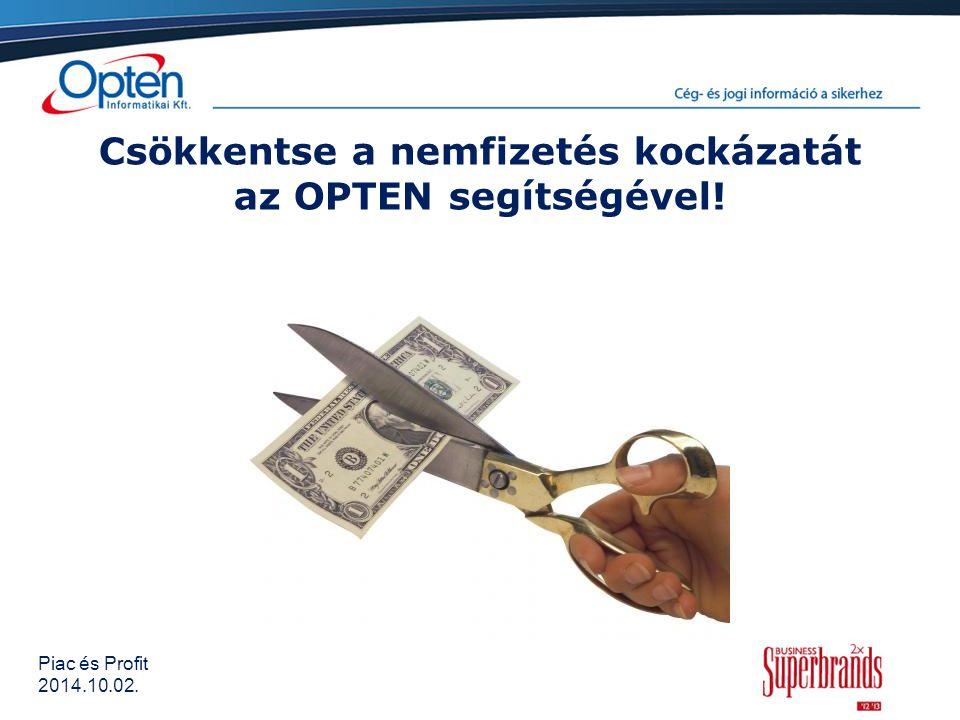 Piac és Profit 2014.10.02. Csökkentse a nemfizetés kockázatát az OPTEN segítségével!