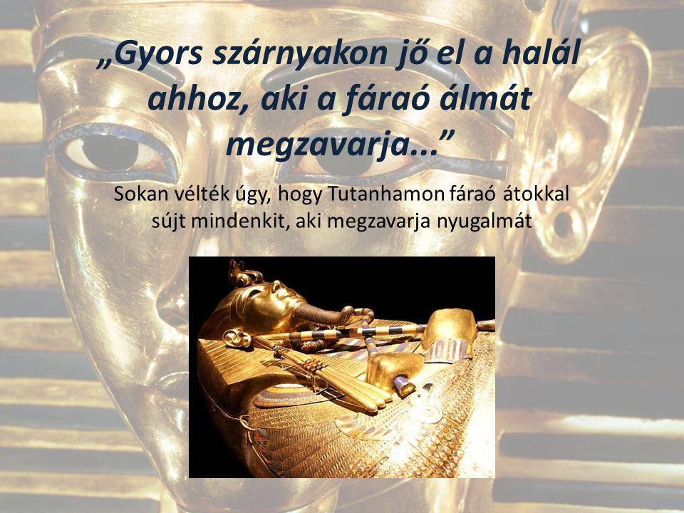"""""""Gyors szárnyakon jő el a halál ahhoz, aki a fáraó álmát megzavarja... Sokan vélték úgy, hogy Tutanhamon fáraó átokkal sújt mindenkit, aki megzavarja nyugalmát"""