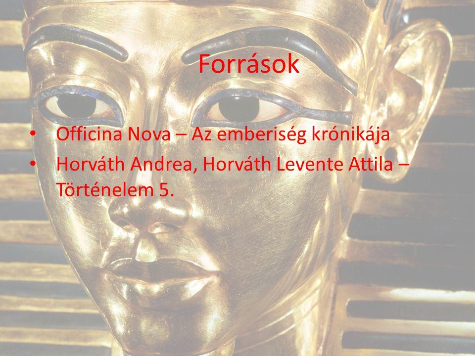 Források Officina Nova – Az emberiség krónikája Horváth Andrea, Horváth Levente Attila – Történelem 5.