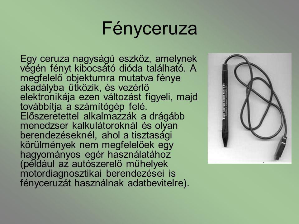 Fényceruza Egy ceruza nagyságú eszköz, amelynek végén fényt kibocsátó dióda található. A megfelelő objektumra mutatva fénye akadályba ütközik, és vezé