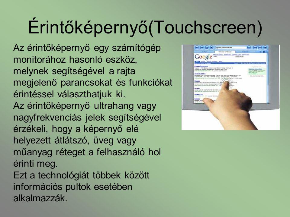 Érintőképernyő(Touchscreen) Az érintőképernyő egy számítógép monitorához hasonló eszköz, melynek segítségével a rajta megjelenő parancsokat és funkció