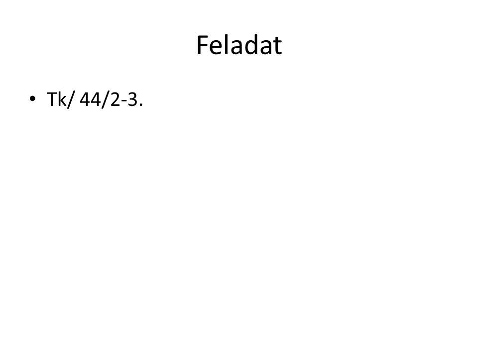 Feladat Tk/ 44/2-3.