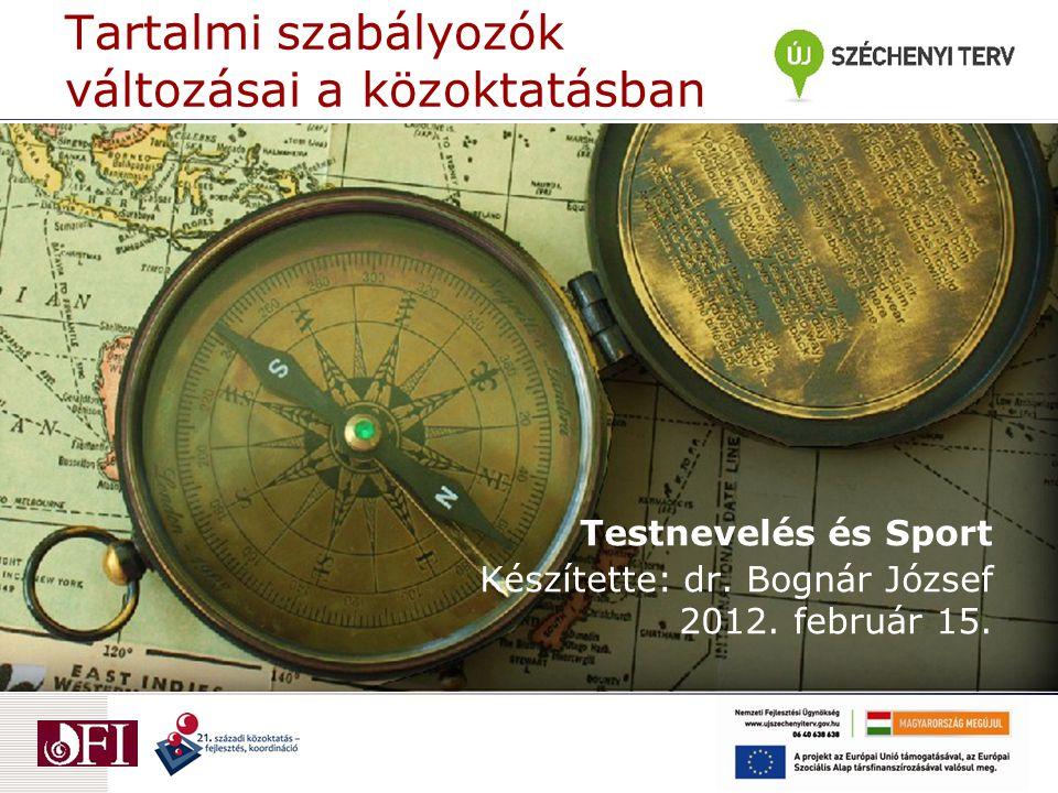 Tartalmi szabályozók változásai a közoktatásban Testnevelés és Sport Készítette: dr. Bognár József 2012. február 15.